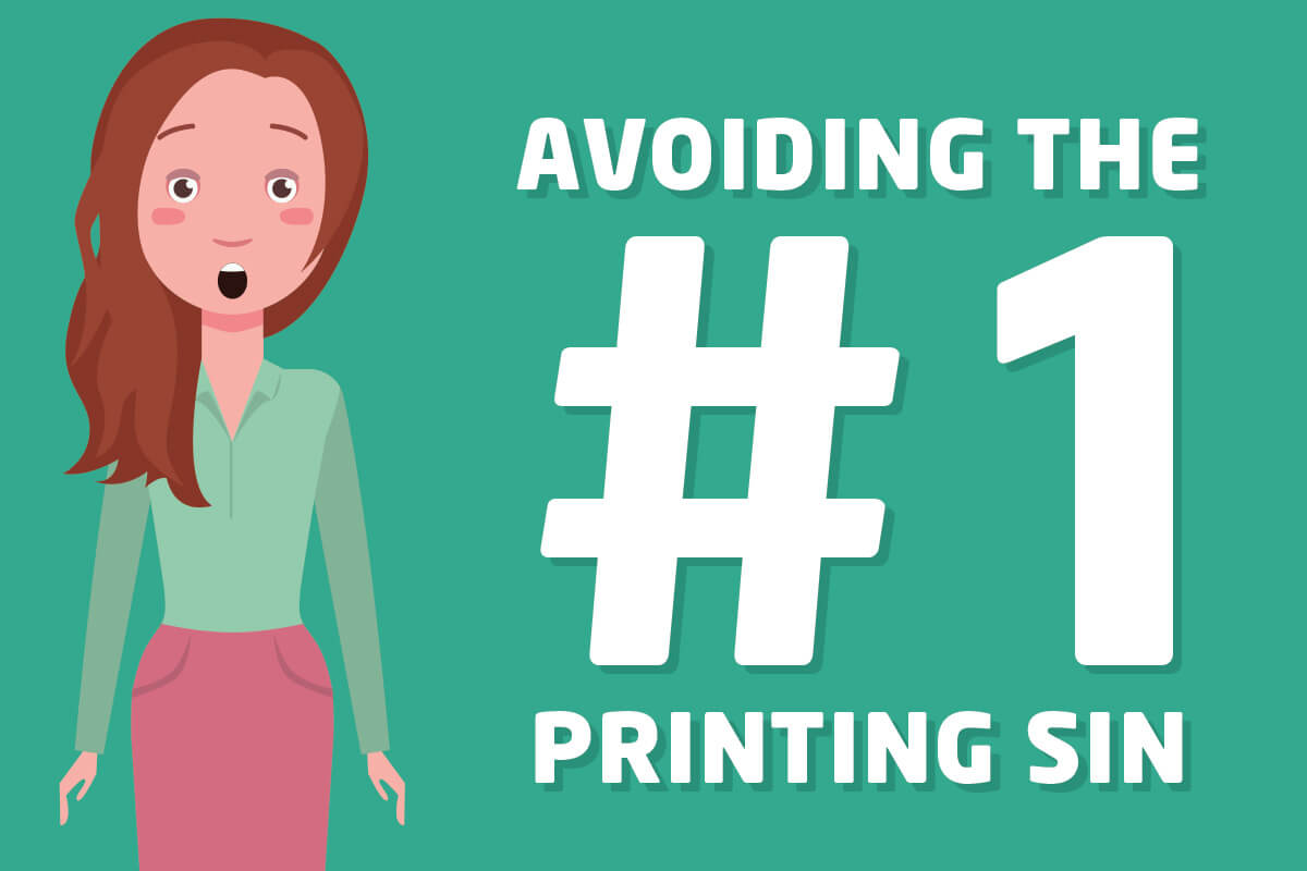 Avoiding the number one printing sin